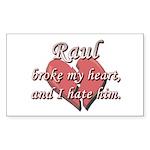Raul broke my heart and I hate him Sticker (Rectan