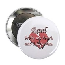 """Raul broke my heart and I hate him 2.25"""" Button"""