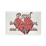Raul broke my heart and I hate him Rectangle Magne