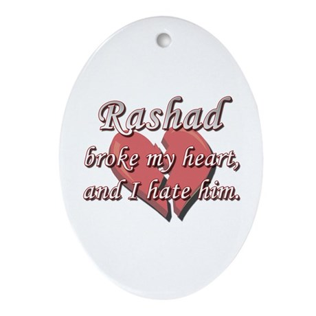 Rashad broke my heart and I hate him Ornament (Ova