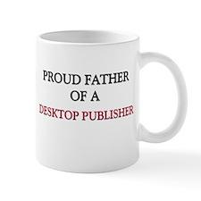Proud Father Of A DESKTOP PUBLISHER Mug