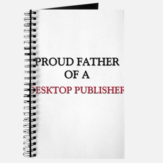 Proud Father Of A DESKTOP PUBLISHER Journal