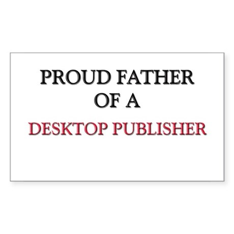 Proud Father Of A DESKTOP PUBLISHER Sticker (Recta
