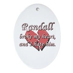 Randall broke my heart and I hate him Ornament (Ov