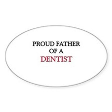 Proud Father Of A DENTIST Oval Decal