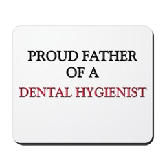 Proud Father Of A DENTAL HYGIENIST Mousepad