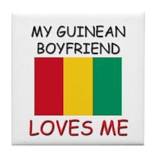 My Guinean Boyfriend Loves Me Tile Coaster