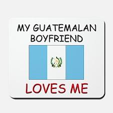 My Guatemalan Boyfriend Loves Me Mousepad
