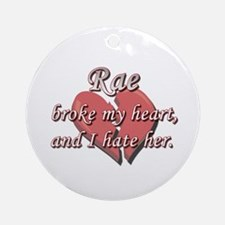 Rae broke my heart and I hate her Ornament (Round)