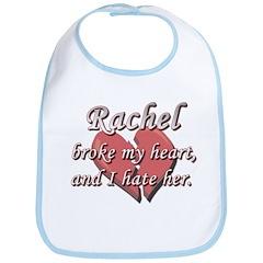 Rachel broke my heart and I hate her Bib