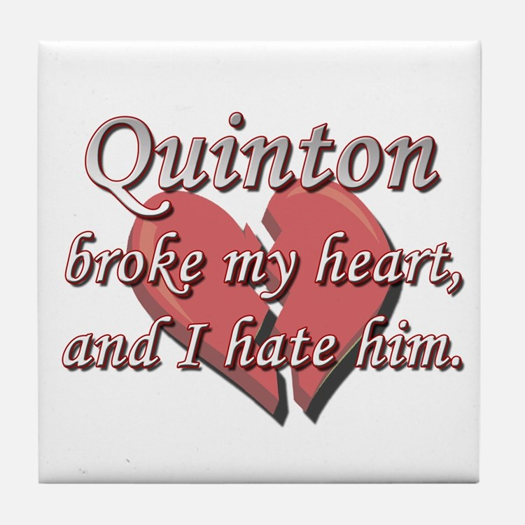 Quinton broke my heart and I hate him Tile Coaster