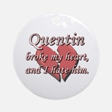 Quentin broke my heart and I hate him Ornament (Ro