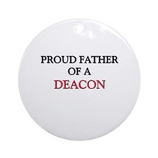 Proud Father Of A DEACON Ornament (Round)