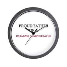 Proud Father Of A DATABASE ADMINISTRATOR Wall Cloc