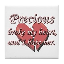 Precious broke my heart and I hate her Tile Coaste