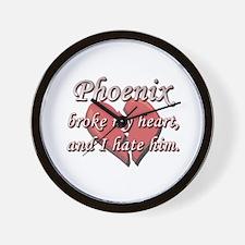 Phoenix broke my heart and I hate him Wall Clock