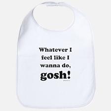 Whatever I feel like, GOSH! Bib