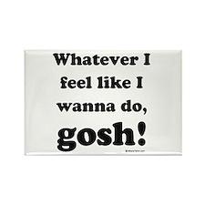 Whatever I feel like, GOSH! Rectangle Magnet