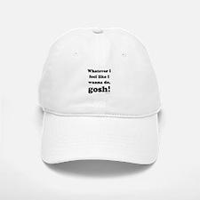 Whatever I feel like, GOSH! Baseball Baseball Cap