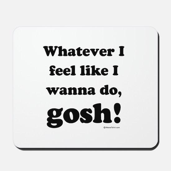 Whatever I feel like, GOSH! Mousepad