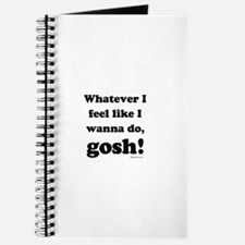Whatever I feel like, GOSH! Journal