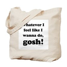 Whatever I feel like, GOSH! Tote Bag