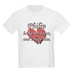 Philip broke my heart and I hate him T-Shirt