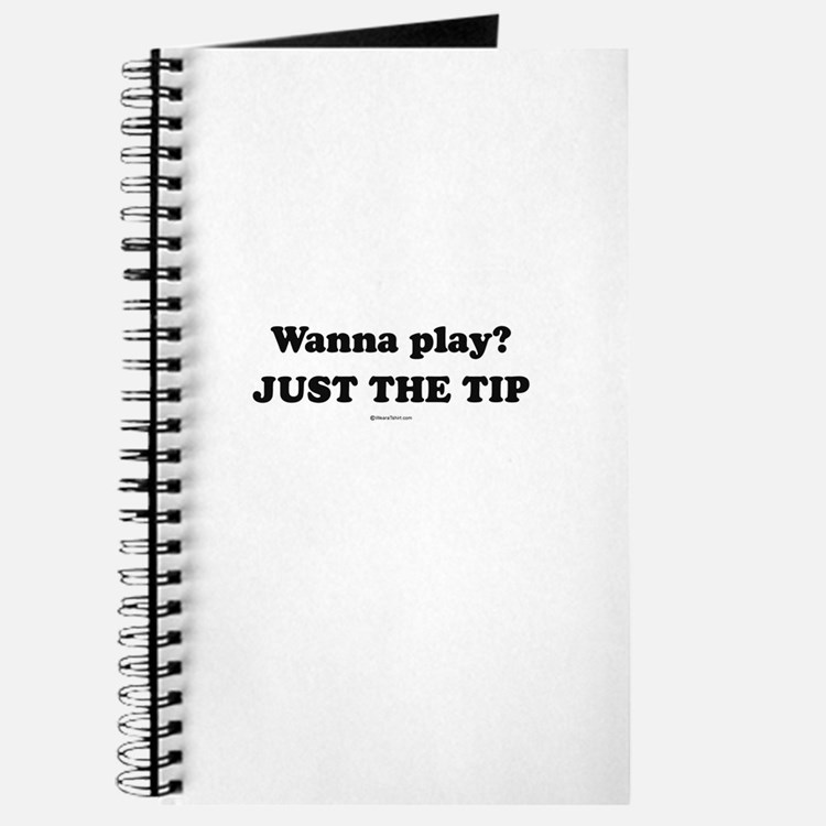 Wanna Play? Just the tip Journal