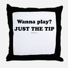 Wanna Play? Just the tip Throw Pillow