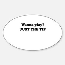 Wanna Play? Just the tip Oval Stickers
