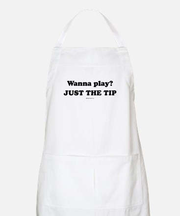 Wanna Play? Just the tip BBQ Apron