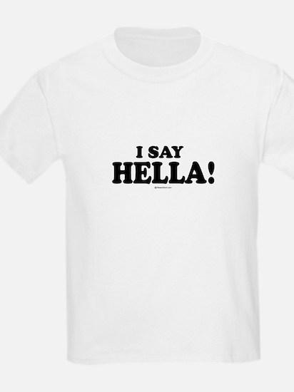 I say Hella ~  Kids T-Shirt