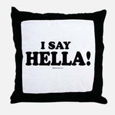 I say Hella ~  Throw Pillow