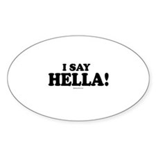 I say Hella ~ Oval Decal