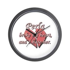 Perla broke my heart and I hate her Wall Clock