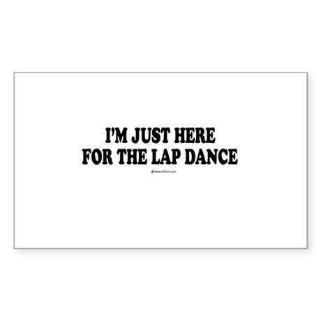 I'm just here for the lap dance ~ Sticker (Rectan