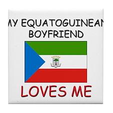 My Equatoguinean Boyfriend Loves Me Tile Coaster