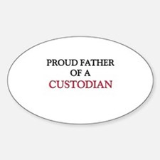 Proud Father Of A CUSTODIAN Oval Decal