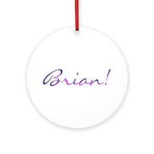 Brian! Design #728 Ornament (Round)