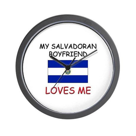My Salvadoran Boyfriend Loves Me Wall Clock