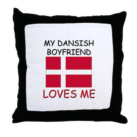 My Dansish Boyfriend Loves Me Throw Pillow