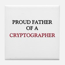 Proud Father Of A CRYPTOGRAPHER Tile Coaster