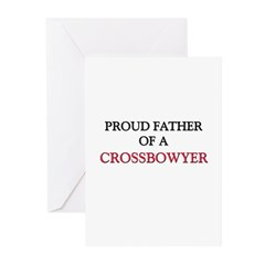 Proud Father Of A CROSSBOWYER Greeting Cards (Pk o