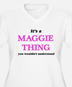 It's a Maggie thing, you wou Plus Size T-Shirt