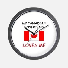 My Canadian Boyfriend Loves Me Wall Clock