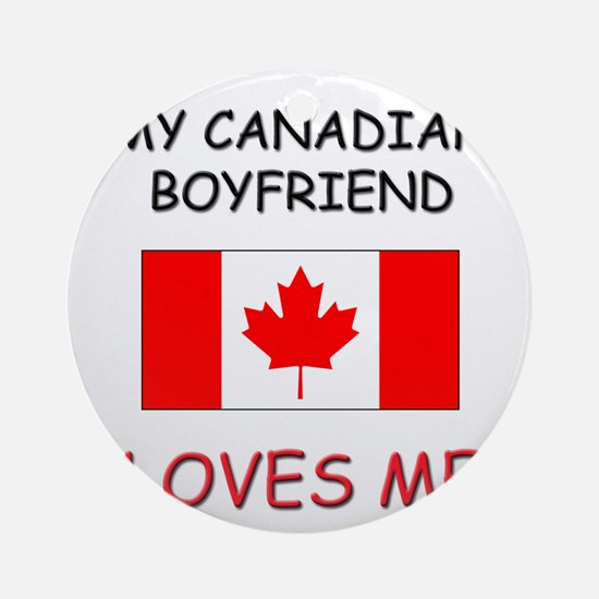 My Canadian Boyfriend Loves Me Ornament (Round)