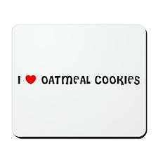 I LOVE OATMEAL COOKIES Mousepad