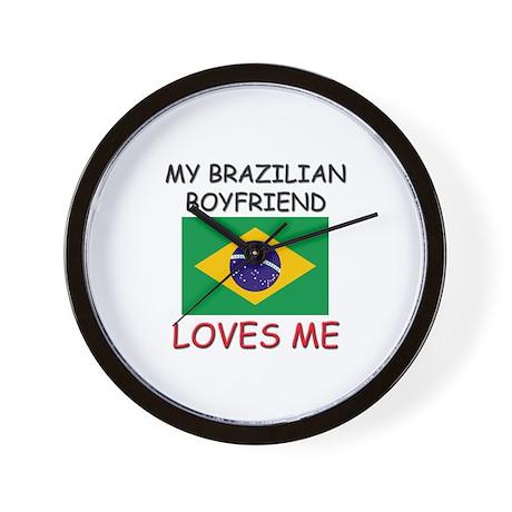 My Brazilian Boyfriend Loves Me Wall Clock