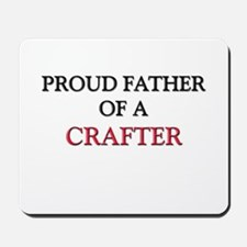 Proud Father Of A CRAFTER Mousepad