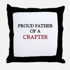 Proud Father Of A CRAFTER Throw Pillow